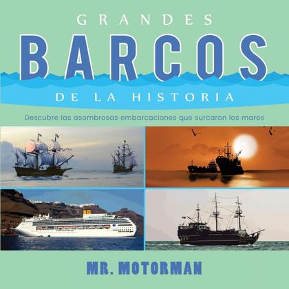 GRANDES BARCOS DE LA HISTORIA. DESCUBRE LAS ASOMBROSAS EMBARCACIONES QUE SURCARON LOS MARES