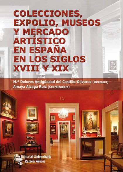 COLECCIONES, EXPOLIO, MUSEOS Y MERCADO ARTÍSTICO EN ESPAÑA EN LOS SIGLOS XVIII Y.