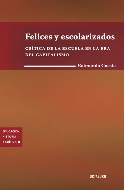 FELICES Y ESCOLARIZADOS : CRÍTICA DE LA ESCUELA EN LA ERA DEL CAPITALISMO