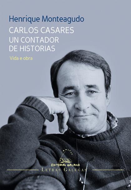 CARLOS CASARES UN CONTADOR DE HISTORIAS. VIDA E OBRA.