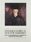 ESTUDIOS SOBRE EL DOCTOR NAVARRO. EN EL IV CENTENARIO DE LA MUERTE DE MARTÍN DE AZPILCUETA