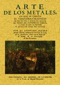 ARTE DE LOS METALES, EN QUE SE ENSEÑA EL VERDADERO BENEFICIO DE LOS DE ORO Y PLATA POR AZOGUE
