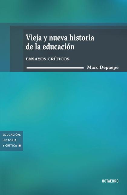 VIEJA Y NUEVA HISTORIA DE LA EDUCACIÓN : ENSAYOS CRÍTICOS