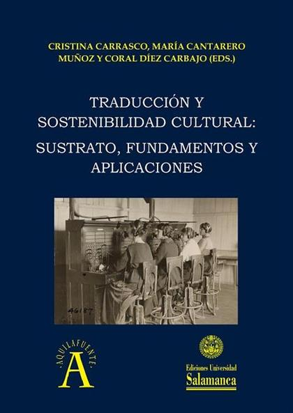 TRADUCCIÓN Y SOSTENIBILIDAD CULTURAL. SUSTRATO,FUNDAMENTOS Y APLICACIONES