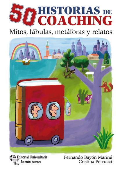 50 HISTORIAS DE COACHING : MITOS, FÁBULAS, METÁFORAS Y OTROS RELATOS