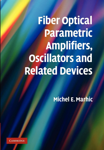 FIBER OPTICAL PARAMETRIC AMPLIFIERS, OSCILLATORS AND RELATED DEVICES