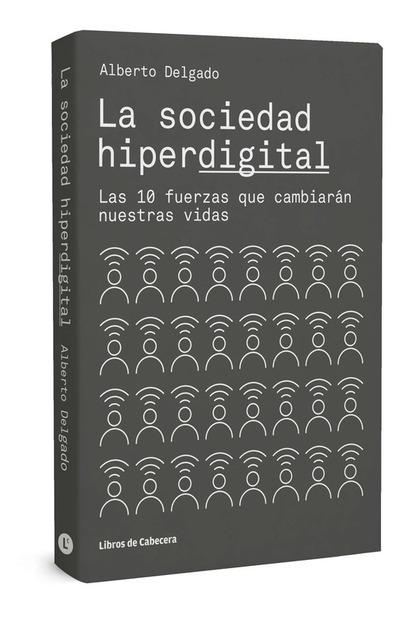 LA SOCIEDAD HIPERDIGITAL. LAS 10 FUERZAS QUE CAMBIARÁN NUESTRAS VIDAS