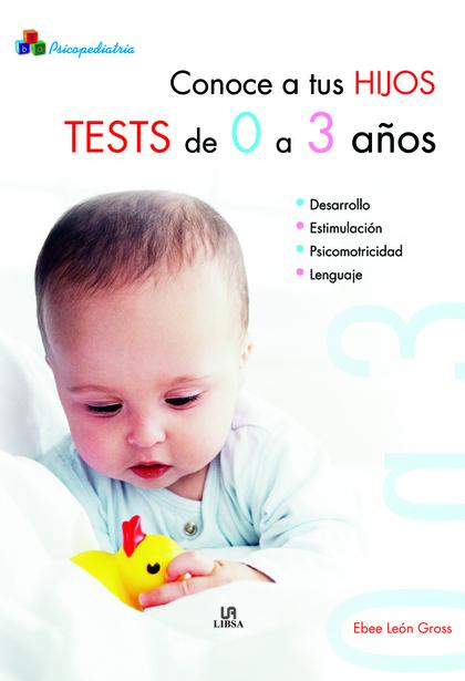 CONOCE A TUS HIJOS : TESTS DE 0 A 3 AÑOS