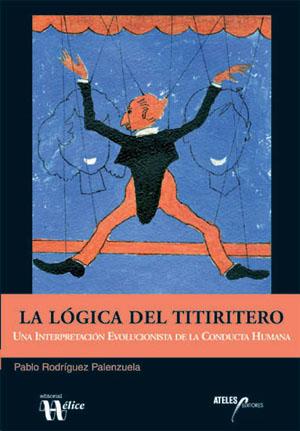 LA LÓGICA DEL TITIRITERO. UNA INTERPRETACIÓN EVOLUCIONISTA DE LA CONDUCTA HUMANAUNA INTERPRETAC