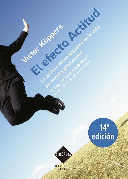 EL EFECTO ACTITUD : LA GESTIÓN DEL ENTUSIASMO EN LA VIDA PERSONAL Y PROFESIONAL