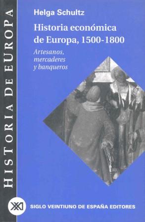 HISTORIA ECÓNOMICA DE EUROPA 1550-1800: ARTESANOS, MERCADERES Y BANQUE
