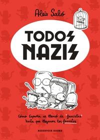 TODOS NAZIS. CÓMO ESPAÑA SE LLENÓ DE ´FASCISTAS´ HASTA QUE LLEGARON LOS FASCISTAS
