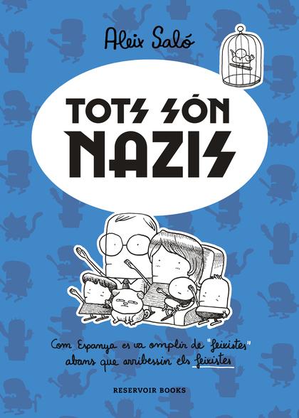 TOTS SÓN NAZIS. COM ESPANYA ES VA OMPLIR DE ´FEIXISTES´ ABANS QUE ARRIBESSIN ELS FEIXISTES