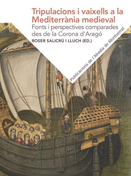 TRIPULACIONS I VAIXELLS A LA MEDITERRÀNIA MEDIEVAL: FONTS I PERSPECTIVES COMPARA.