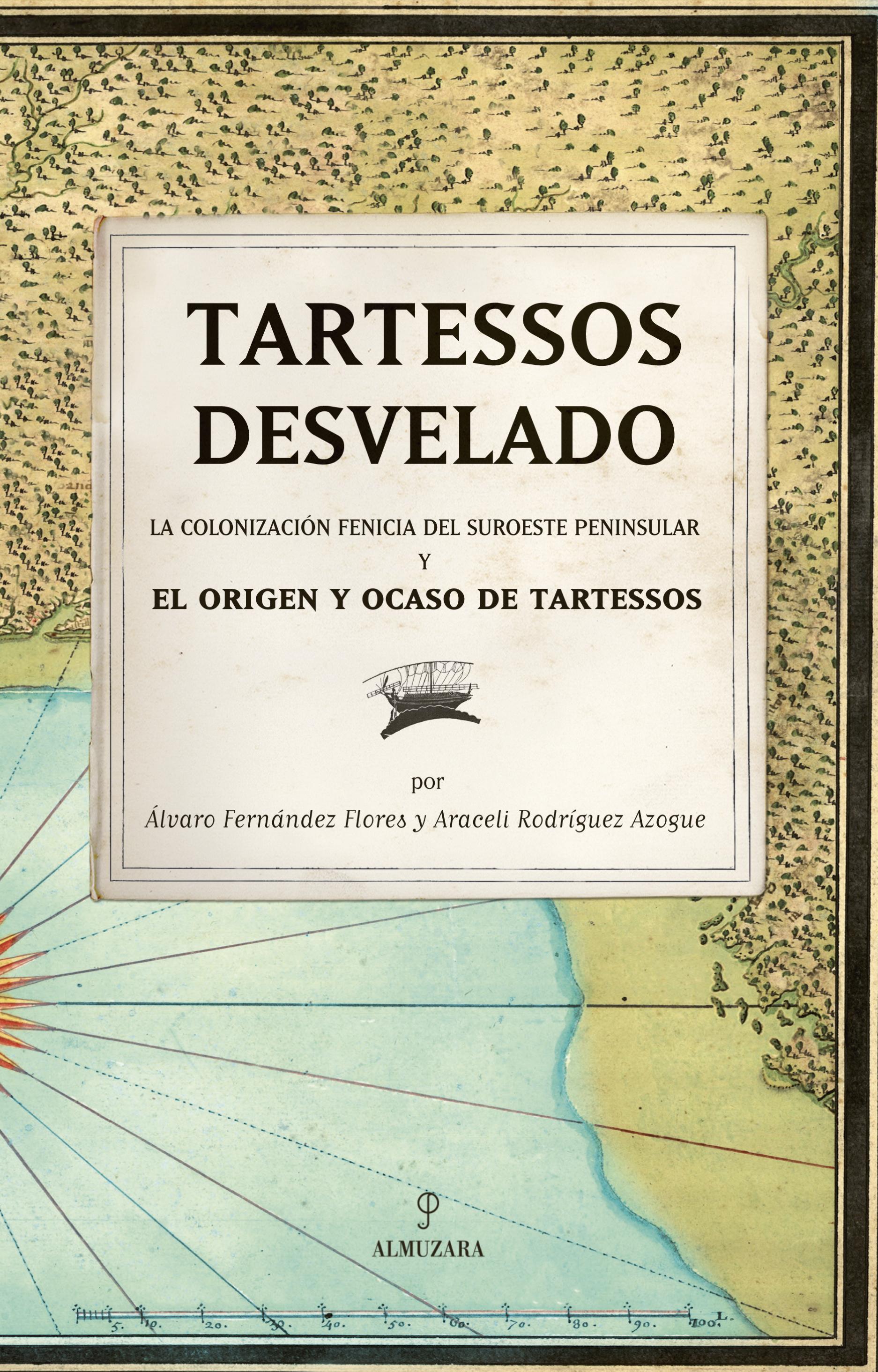 TARTESSOS DESVELADO: LA COLONIZACIÓN FENICIA DEL SUROESTE PENINSULAR Y EL ORIGEN Y OCASO DE TAR
