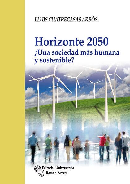 HORIZONTE 2050 : ¿UNA SOCIEDAD MÁS HUMANA Y SOSTENIBLE?