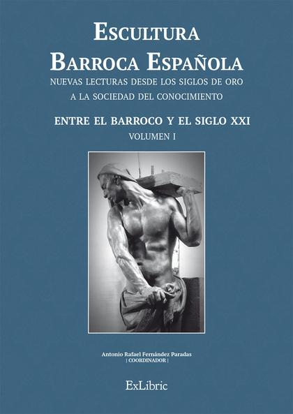 ESCULTURA BARROCA ESPAÑOLA. ENTRE EL BARROCO Y EL SIGLO XXI.