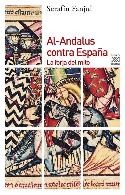AL-ANDALUS CONTRA ESPAÑA: LA FORJA DEL MITO