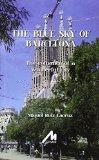 THE BLUE SKY OF BARCELONA : THE ROMANCE OF A WONDERFUL CITY