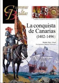 GUERREROS Y BATALLAS 137: CONQUISTA DE CANARIAS (1402-1496).