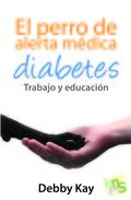 EL PERRO DE ALERTA MÉDICA. : DIABETES : TRABAJO Y EDUCACIÓN
