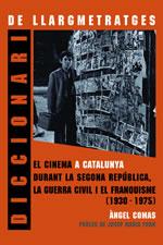 DICCIONARI DE LLARGMETRATGES : EL CINEMA A CATALUNYA DURANT LA SEGONA REPÚBLICA, LA GUERRA CIVI