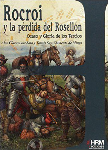 ROCROI Y LA PÉRDIDA DEL ROSELLÓN : OCASO Y GLORIA DE LOS TERCIOS