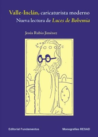 VALLE-INCLÁN, CARICATURISTA MODERNO: NUEVA LECTURA DE LUCES DE BOHEMIA