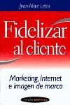 FIDELIZAR AL CLIENTE: MARKETING, INTERNET E IMAGEN DE MARCA