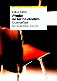 AYUDAR DE FORMA EFECTIVA (COUNSELING) : TÉCNICAS DE TERAPIA Y ENTREVISTA