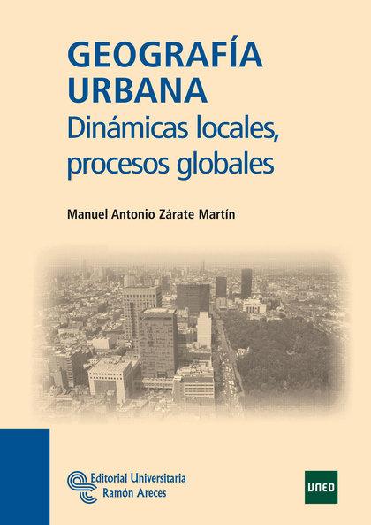 GEOGRAFÍA URBANA : DINÁMICAS LOCALES, PROCESOS GLOBALES