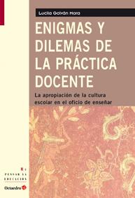 ENIGMAS Y DILEMAS DE LA PRÁCTICA DOCENTE : LA APROPIACIÓN DE LA CULTURA ESCOLAR EN EL OFICIO DE