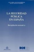 LA SEGURIDAD PÚBLICA EN ESPAÑA : RECOPILACIÓN NORMATIVA