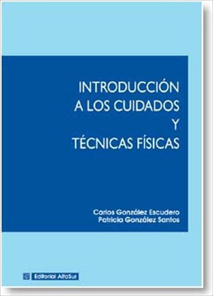 INTRODUCCIÓN A LOS CUIDADOS Y TÉCNICAS FÍSICAS