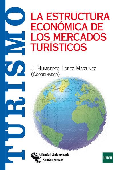 LA ESTRUCTURA ECONÓMICA DE LOS MERCADOS TURÍSTICOS.