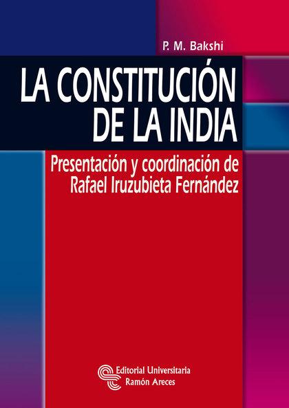 LA CONSTITUCIÓN DE LA INDIA : PRESENTACIÓN Y COORDINACIÓN DE RAFAEL IRUZUBIETA FERNÁNDEZ