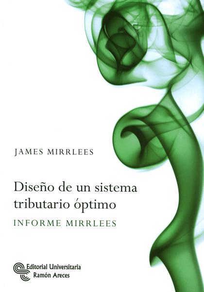 DISEÑO DE UN SISTEMA TRIBUTARIO ÓPTIMO : INFORME MIRRLEES