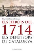 ELS HEROIS DEL 1714 : ELS DEFENSORS DE CATALUNYA