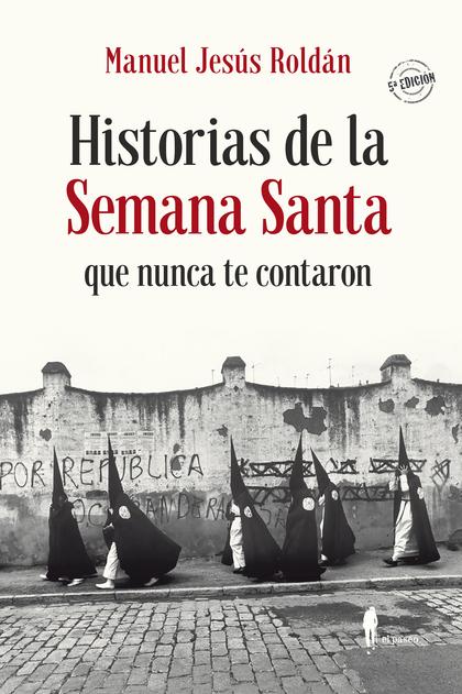 HISTORIAS DE LA SEMANA SANTA QUE NUNCA TE CONTARON.