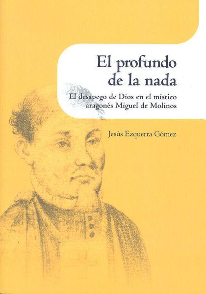 EL PROFUNDO DE LA NADA : EL DESPEGO DE DIOS EN EL MÍSTICO ARAGONÉS MIGUEL DE MOLINOS