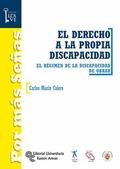 EL DERECHO A LA PROPIA DISCAPACIDAD : EL RÉGIMEN DE LA DISCAPACIDAD DE OBRAR