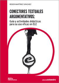 CONECTORES TEXTUALES ARGUMENTATIVOS : GUÍA PARA EL USO EFICAZ DE LOS CONECTORES TEXTUALES EN ES