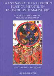 LA ENSEÑANZA DE LA EXPRESIÓN PLÁSTICA INFANTIL EN LAS ESCUELAS DE MAGISTERIO : EL ÁLBUM ILUSTRA