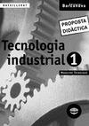 TECNOLOGÍA INDUSTRIAL 1, BATXILLERAT. PROPOSTA DIDÀCTICA