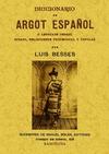 DICCIONARIO DE ARGOT ESPAÑOL O LENGUAJE JERGAL GITANO, DELINCUENTE PROFESIONAL Y POPULAR