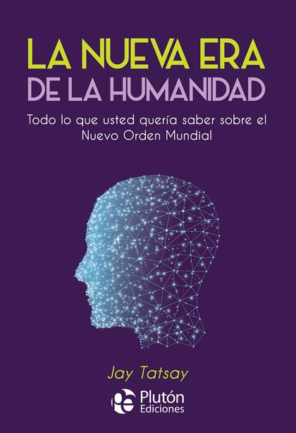 LA NUEVA ERA DE LA HUMANIDAD. TODO LO QUE USTED QUERÍA SABER SOBRE EL NUEVO ORDEN MUNDIAL