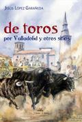 DE TOROS POR VALLADOLID Y OTROS SITIOS