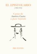 EPISTOLARIO 1968-1972 CARTAS AMERICO CASTRO A JUAN GOYTISOLO