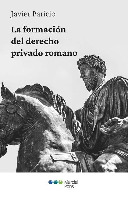 LA FORMACIÓN DEL DERECHO PRIVADO ROMANO.