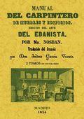 MANUAL DEL CARPINTERO DE MUEBLES Y EDIFICIOS : SEGUIDO DEL ARTE DEL EBANISTA